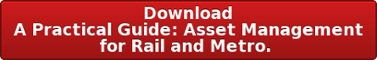 Download A Practical Guide: Asset Management for Rail and Metro.